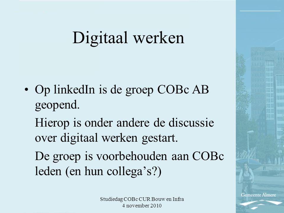 Studiedag COBc CUR Bouw en Infra 4 november 2010 Digitaal werken Op linkedIn is de groep COBc AB geopend. Hierop is onder andere de discussie over dig