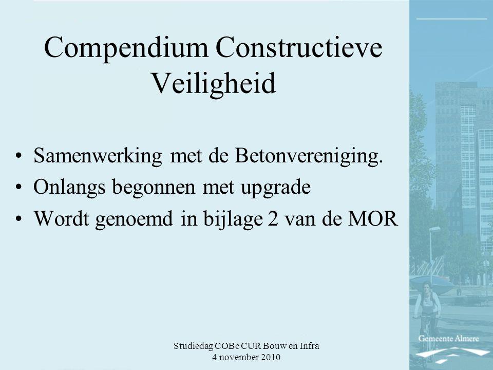 Studiedag COBc CUR Bouw en Infra 4 november 2010 Compendium Constructieve Veiligheid Samenwerking met de Betonvereniging.