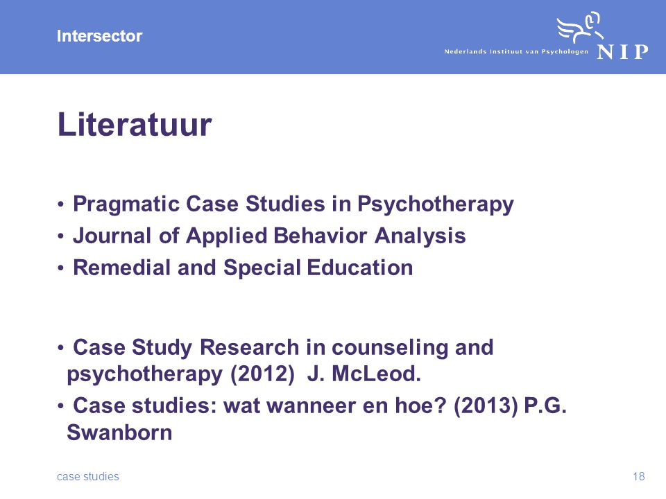Intersector Literatuur Pragmatic Case Studies in Psychotherapy Journal of Applied Behavior Analysis Remedial and Special Education Case Study Research in counseling and psychotherapy (2012) J.