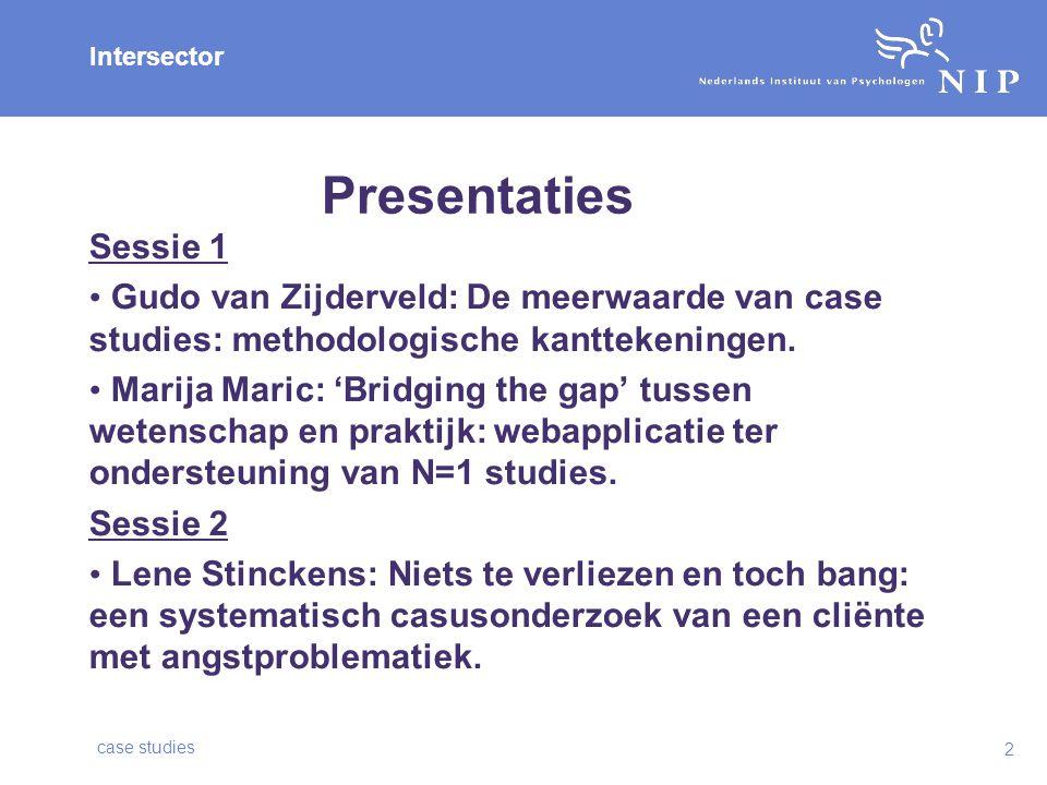 Intersector Presentaties Sessie 1 Gudo van Zijderveld: De meerwaarde van case studies: methodologische kanttekeningen.