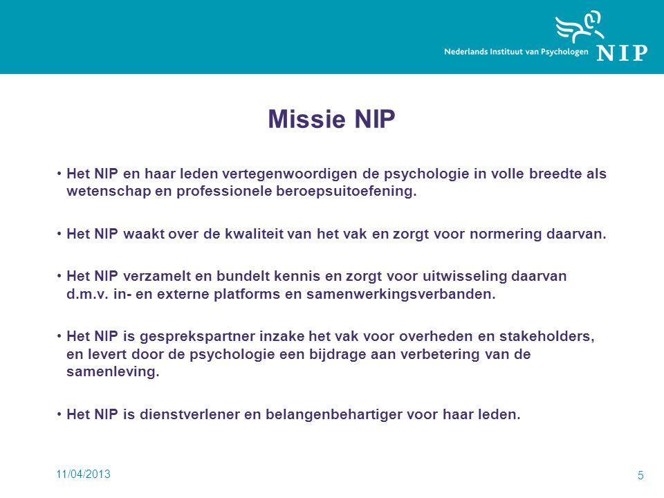 11/04/2013 5 Missie NIP Het NIP en haar leden vertegenwoordigen de psychologie in volle breedte als wetenschap en professionele beroepsuitoefening.