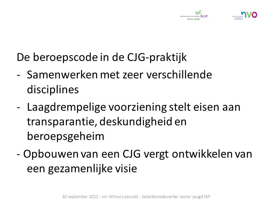 De beroepscode in de CJG-praktijk -Samenwerken met zeer verschillende disciplines -Laagdrempelige voorziening stelt eisen aan transparantie, deskundig