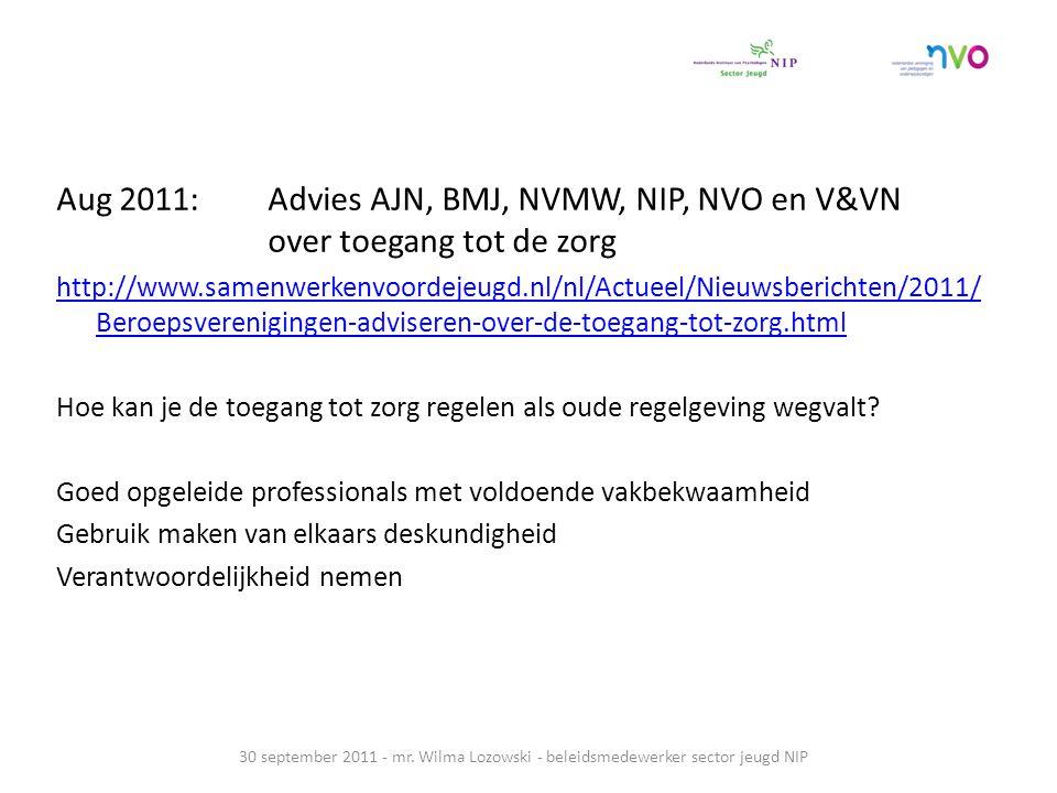 Aug 2011: Advies AJN, BMJ, NVMW, NIP, NVO en V&VN over toegang tot de zorg http://www.samenwerkenvoordejeugd.nl/nl/Actueel/Nieuwsberichten/2011/ Beroepsverenigingen-adviseren-over-de-toegang-tot-zorg.html Hoe kan je de toegang tot zorg regelen als oude regelgeving wegvalt.