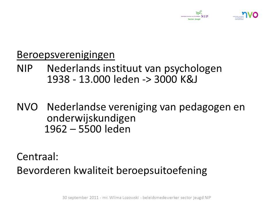 Beroepsverenigingen NIP Nederlands instituut van psychologen 1938 - 13.000 leden -> 3000 K&J NVO Nederlandse vereniging van pedagogen en onderwijskundigen 1962 – 5500 leden Centraal: Bevorderen kwaliteit beroepsuitoefening 30 september 2011 - mr.
