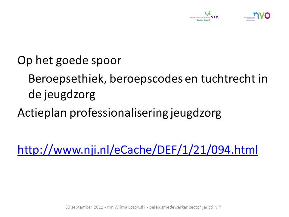 Op het goede spoor Beroepsethiek, beroepscodes en tuchtrecht in de jeugdzorg Actieplan professionalisering jeugdzorg http://www.nji.nl/eCache/DEF/1/21