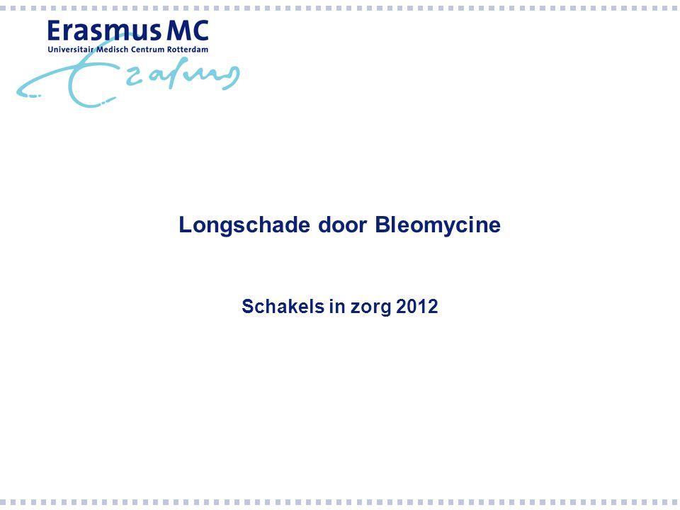 De longschade  Langzaam ontstaan, tot 6 mnd na de bleomycine.