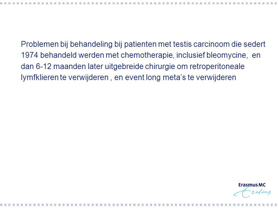  Problemen bij behandeling bij patienten met testis carcinoom die sedert 1974 behandeld werden met chemotherapie, inclusief bleomycine, en dan 6-12 m