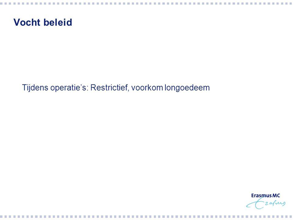 Vocht beleid  Tijdens operatie's: Restrictief, voorkom longoedeem