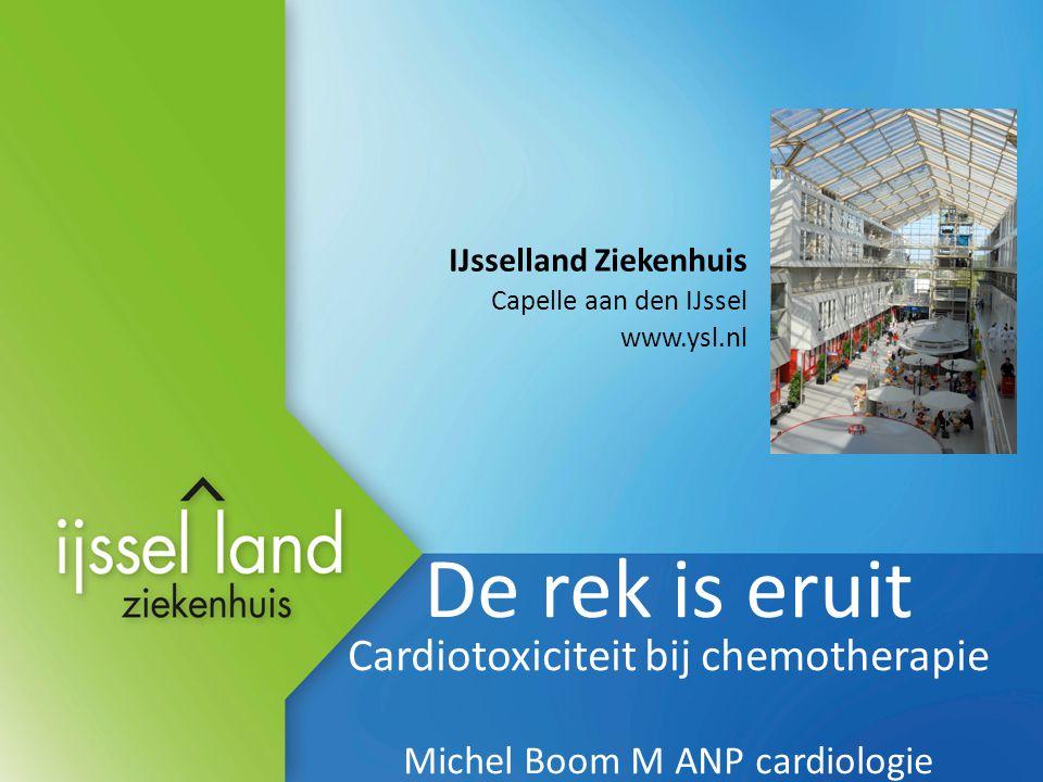 De rek is eruit Cardiotoxiciteit bij chemotherapie Michel Boom M ANP cardiologie IJsselland Ziekenhuis Capelle aan den IJssel www.ysl.nl