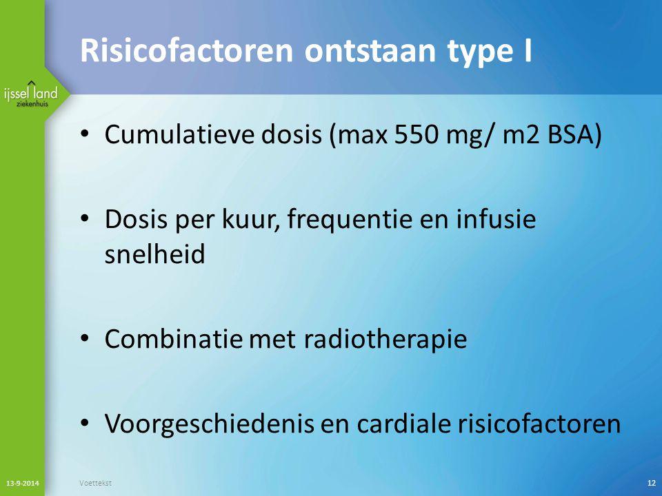 Risicofactoren ontstaan type I Cumulatieve dosis (max 550 mg/ m2 BSA) Dosis per kuur, frequentie en infusie snelheid Combinatie met radiotherapie Voor