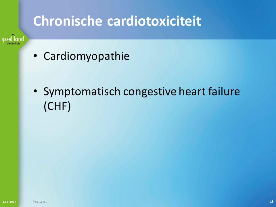 Chronische cardiotoxiciteit Cardiomyopathie Symptomatisch congestive heart failure (CHF) 13-9-2014 Voettekst18
