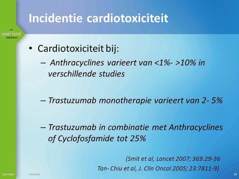 Incidentie cardiotoxiciteit Cardiotoxiciteit bij: – Anthracyclines varieert van 10% in verschillende studies – Trastuzumab monotherapie varieert van 2