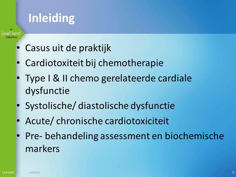 Inleiding Casus uit de praktijk Cardiotoxiteit bij chemotherapie Type I & II chemo gerelateerde cardiale dysfunctie Systolische/ diastolische dysfunct