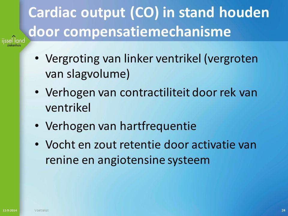Cardiac output (CO) in stand houden door compensatiemechanisme Vergroting van linker ventrikel (vergroten van slagvolume) Verhogen van contractiliteit