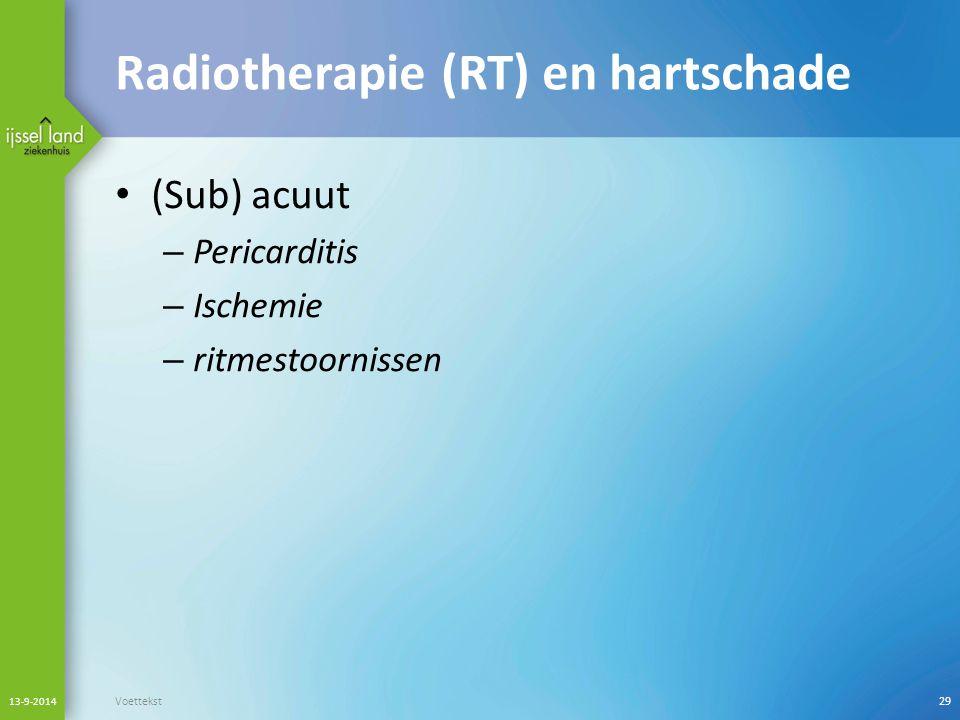 Radiotherapie (RT) en hartschade (Sub) acuut – Pericarditis – Ischemie – ritmestoornissen 13-9-2014 Voettekst29