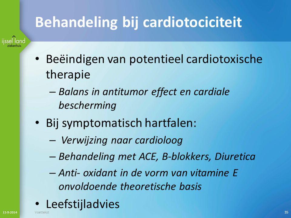 Behandeling bij cardiotociciteit Beëindigen van potentieel cardiotoxische therapie – Balans in antitumor effect en cardiale bescherming Bij symptomati