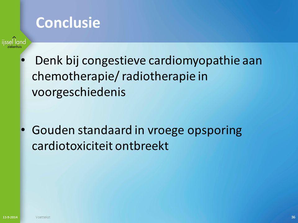 Conclusie Denk bij congestieve cardiomyopathie aan chemotherapie/ radiotherapie in voorgeschiedenis Gouden standaard in vroege opsporing cardiotoxicit