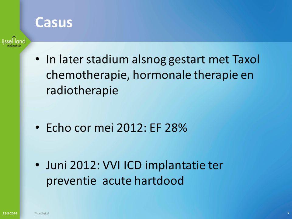 Casus In later stadium alsnog gestart met Taxol chemotherapie, hormonale therapie en radiotherapie Echo cor mei 2012: EF 28% Juni 2012: VVI ICD implan