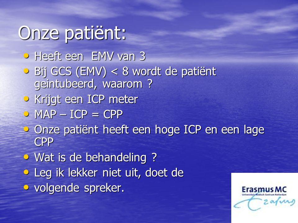 Onze patiënt: Heeft een EMV van 3 Heeft een EMV van 3 Bij GCS (EMV) < 8 wordt de patiënt geintubeerd, waarom ? Bij GCS (EMV) < 8 wordt de patiënt gein
