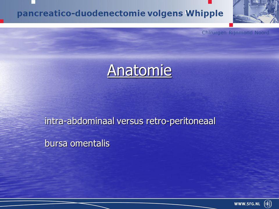 Chirurgen Rijnmond Noord pancreatico-duodenectomie volgens Whipple Continuïteitsherstel pancreatico-jejunostomiecholedocho-jejunostomiegastro-jejunostomiejejuno-jejunostomie