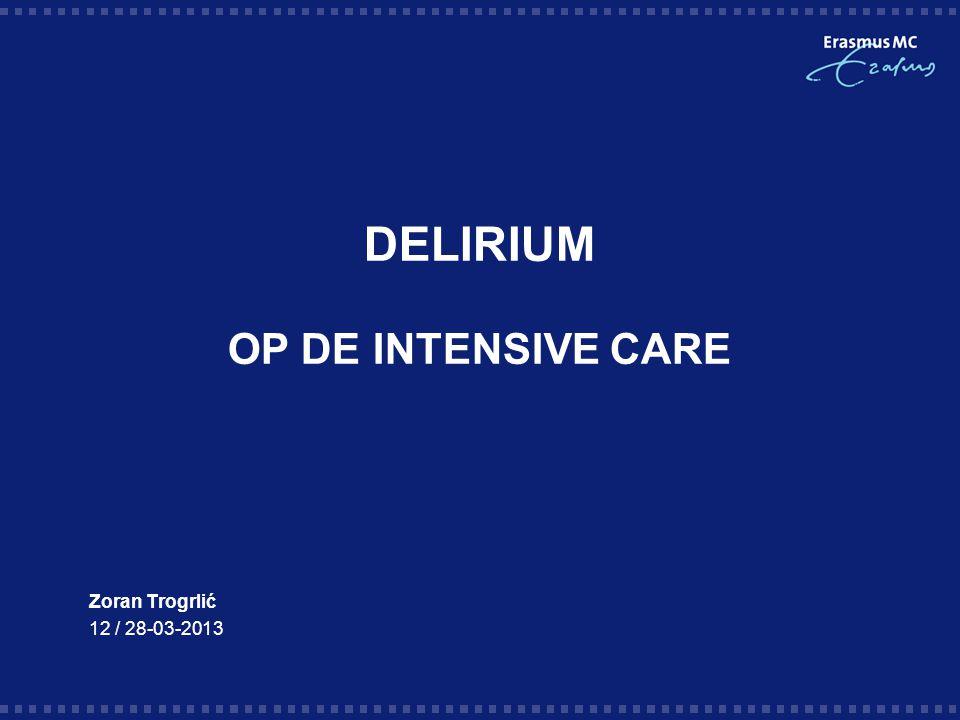 DELIRIUM OP DE INTENSIVE CARE Zoran Trogrlić 12 / 28-03-2013