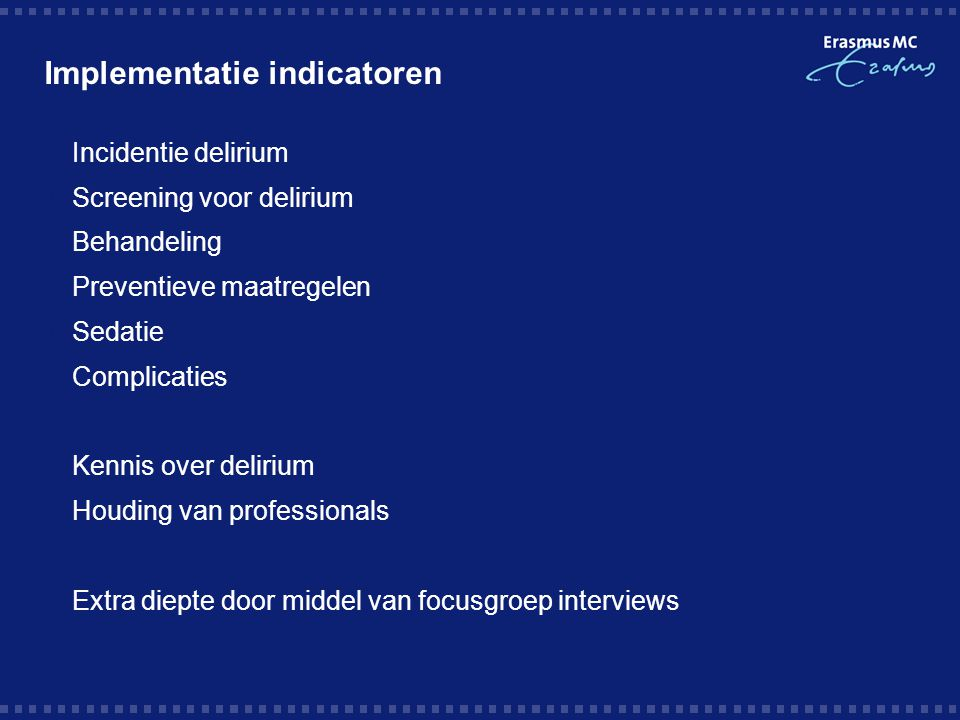 Implementatie indicatoren  Incidentie delirium  Screening voor delirium  Behandeling  Preventieve maatregelen  Sedatie  Complicaties  Kennis ov