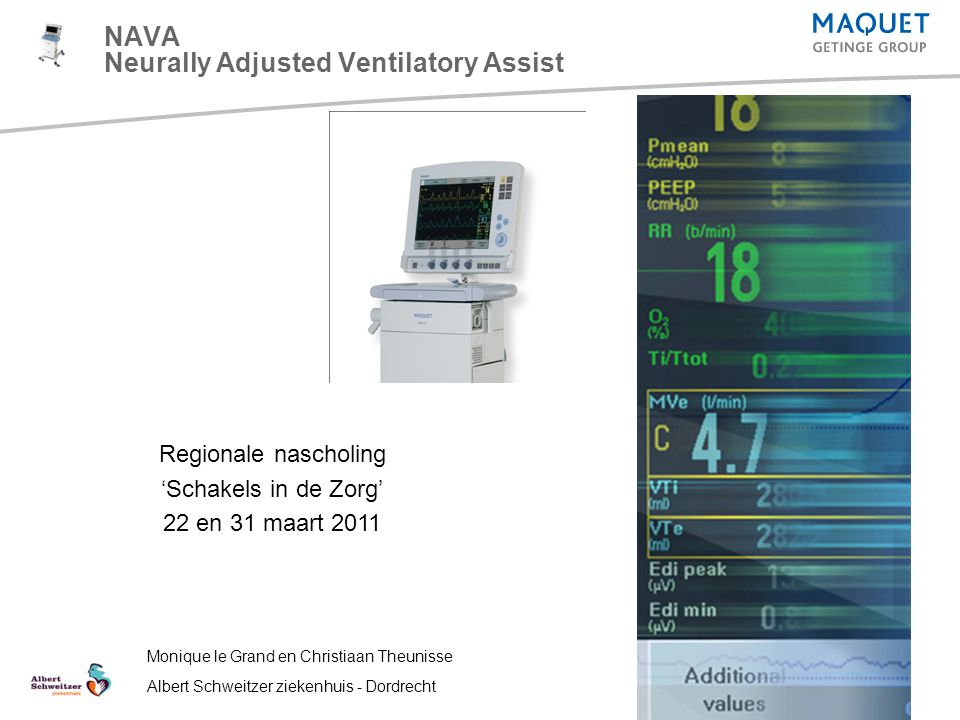 NAVA Neurally Adjusted Ventilatory Assist Regionale nascholing 'Schakels in de Zorg' 22 en 31 maart 2011 Monique le Grand en Christiaan Theunisse Albe