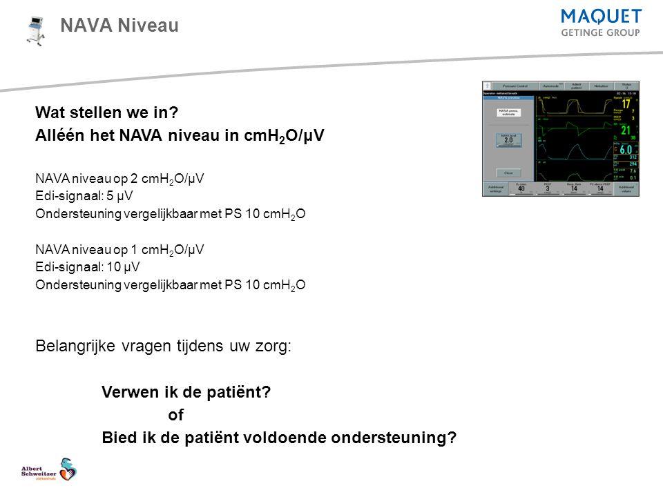 NAVA Niveau Wat stellen we in? Alléén het NAVA niveau in cmH 2 O/μV NAVA niveau op 2 cmH 2 O/μV Edi-signaal: 5 μV Ondersteuning vergelijkbaar met PS 1
