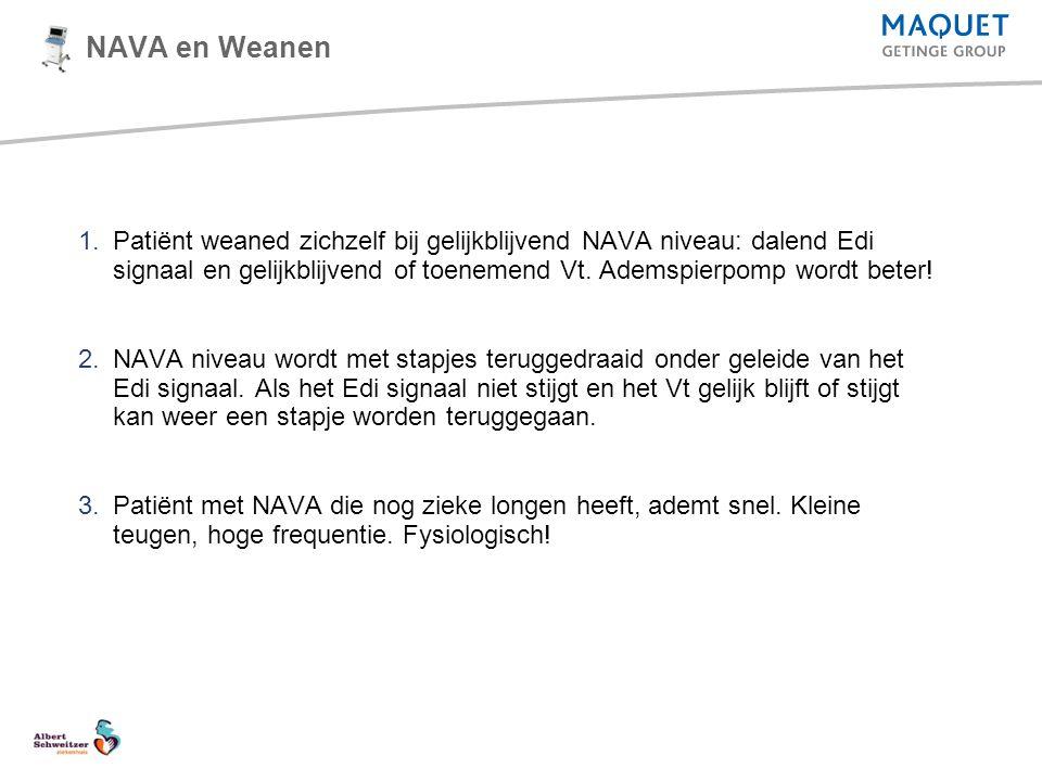 NAVA en Weanen 1.Patiënt weaned zichzelf bij gelijkblijvend NAVA niveau: dalend Edi signaal en gelijkblijvend of toenemend Vt. Ademspierpomp wordt bet