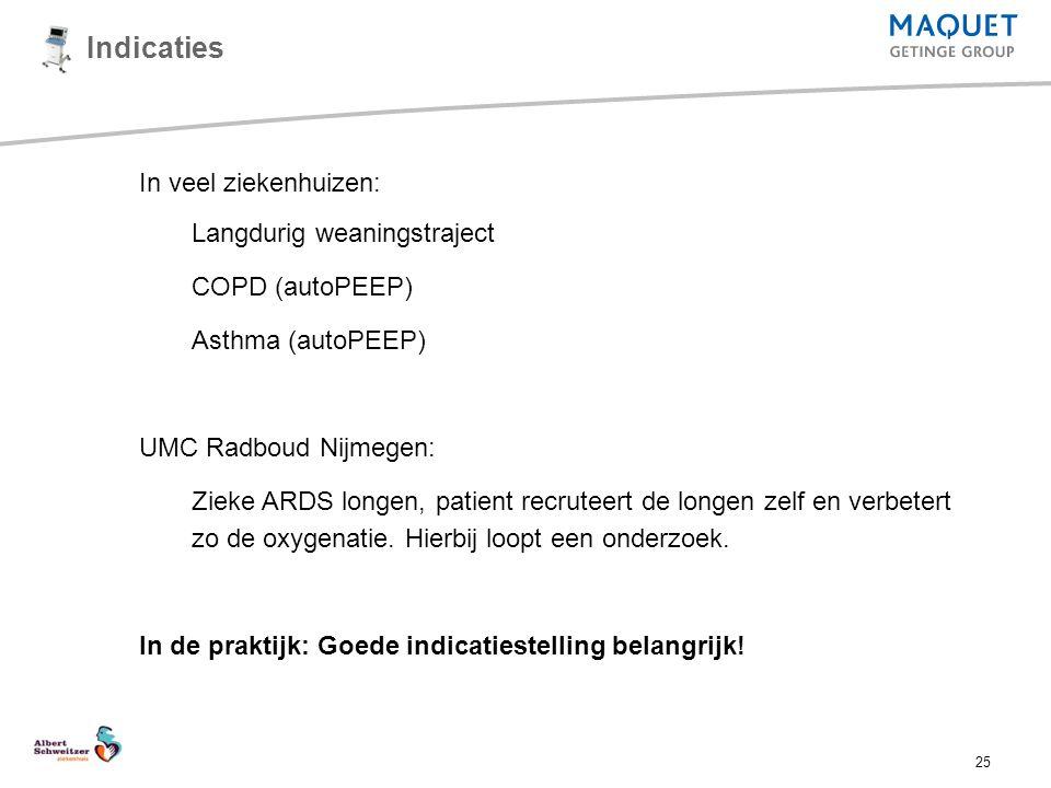 25 Indicaties In veel ziekenhuizen: Langdurig weaningstraject COPD (autoPEEP) Asthma (autoPEEP) UMC Radboud Nijmegen: Zieke ARDS longen, patient recru