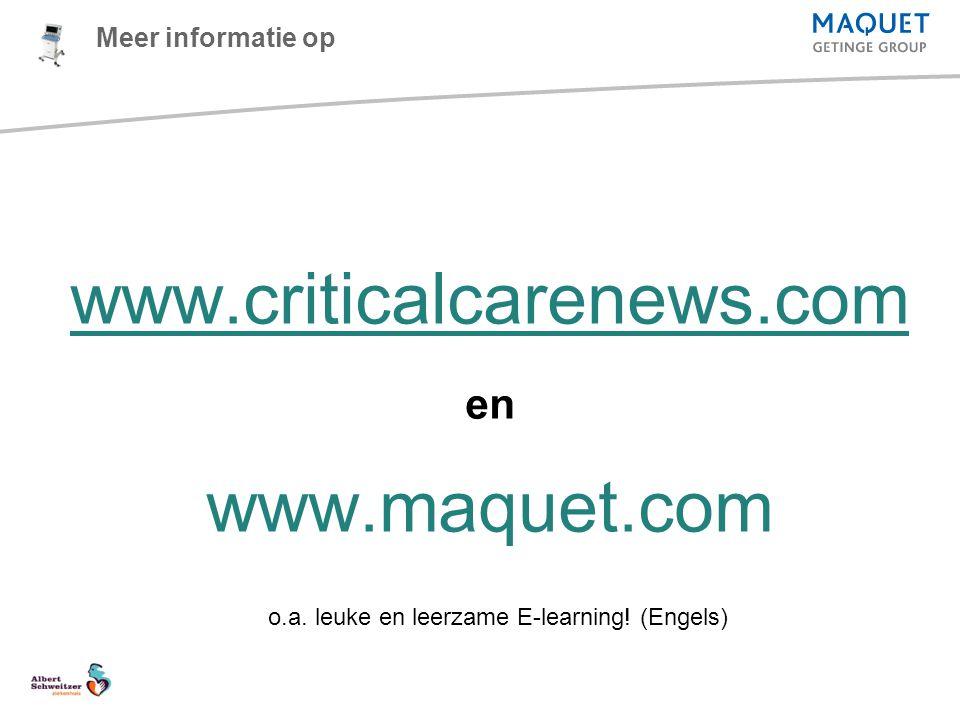 www.criticalcarenews.com en www.maquet.com Meer informatie op o.a. leuke en leerzame E-learning! (Engels)