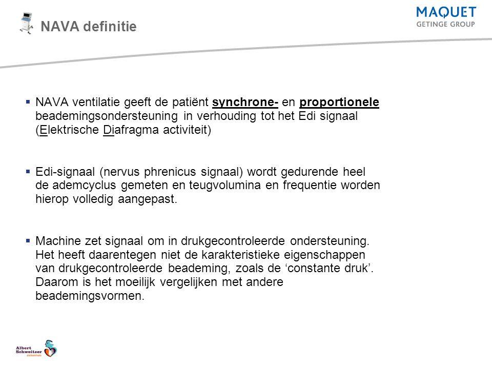NAVA definitie  NAVA ventilatie geeft de patiënt synchrone- en proportionele beademingsondersteuning in verhouding tot het Edi signaal (Elektrische D