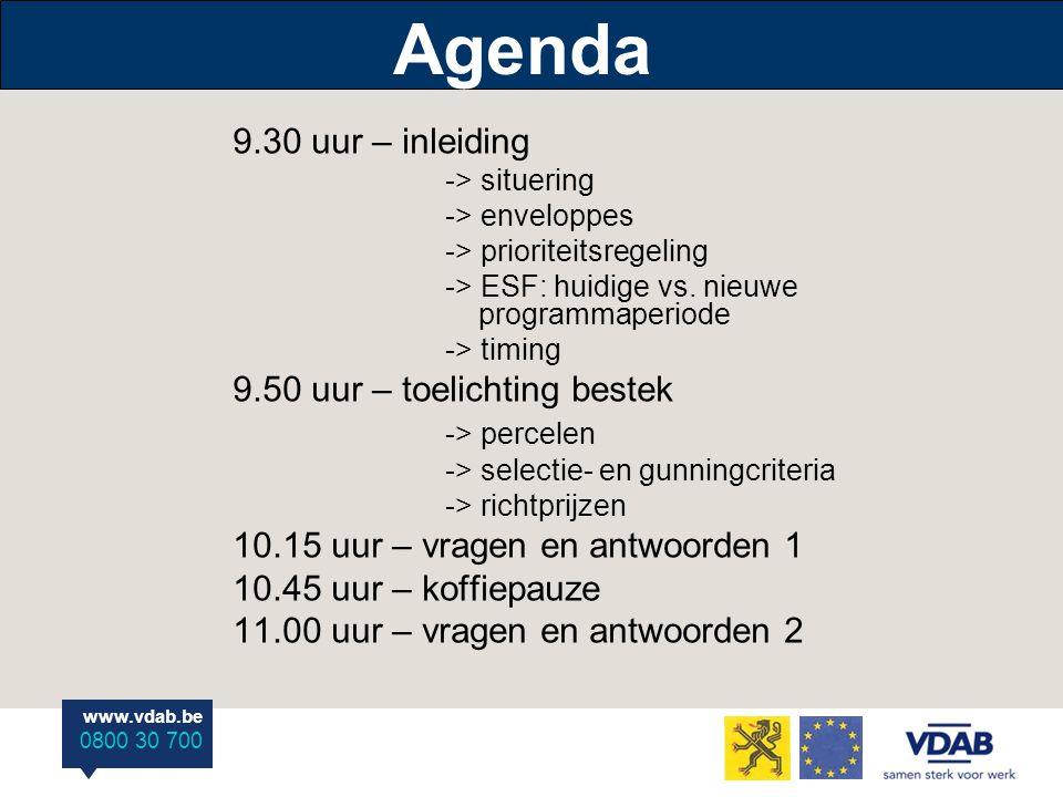 www.vdab.be 0800 30 700 Agenda 9.30 uur – inleiding -> situering -> enveloppes -> prioriteitsregeling -> ESF: huidige vs. nieuwe programmaperiode -> t