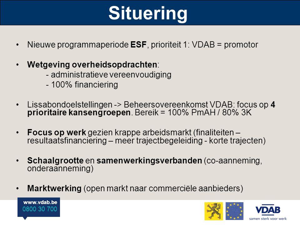 www.vdab.be 0800 30 700 Situering Nieuwe programmaperiode ESF, prioriteit 1: VDAB = promotor Wetgeving overheidsopdrachten: - administratieve vereenvoudiging - 100% financiering Lissabondoelstellingen -> Beheersovereenkomst VDAB: focus op 4 prioritaire kansengroepen.