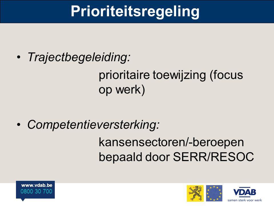 www.vdab.be 0800 30 700 Prioriteitsregeling Trajectbegeleiding: prioritaire toewijzing (focus op werk) Competentieversterking: kansensectoren/-beroepen bepaald door SERR/RESOC