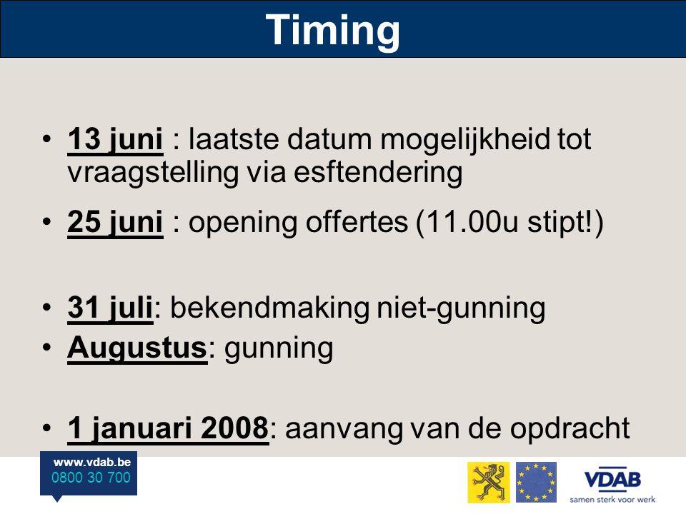 www.vdab.be 0800 30 700 Timing 13 juni : laatste datum mogelijkheid tot vraagstelling via esftendering 25 juni : opening offertes (11.00u stipt!) 31 j