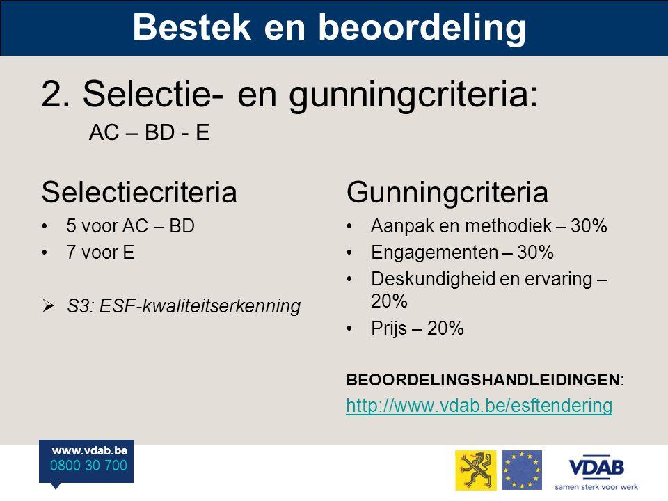 www.vdab.be 0800 30 700 Bestek en beoordeling Selectiecriteria 5 voor AC – BD 7 voor E  S3: ESF-kwaliteitserkenning Gunningcriteria Aanpak en methodiek – 30% Engagementen – 30% Deskundigheid en ervaring – 20% Prijs – 20% BEOORDELINGSHANDLEIDINGEN: http://www.vdab.be/esftendering 2.