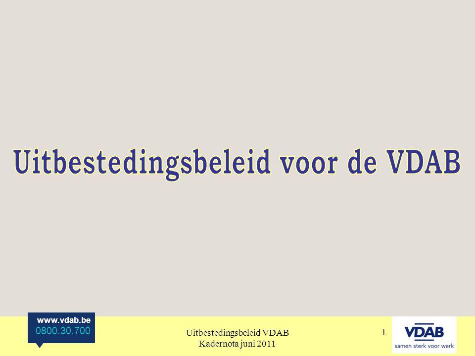 www.vdab.be 0800.30.700 Uitbestedingsbeleid VDAB Kadernota juni 2011 12 3.SCHAAL / REGIE CENTRAAL OF PROVINCIAAL Ontwikkeling van de uitbesteding: Afhankelijk van geografische spreiding van de nood: - lokaal: provinciale uitbesteding - bovenprovinciaal of Vlaams: centrale uitbesteding Gesubsidieerde uitbestedingen altijd centraal.