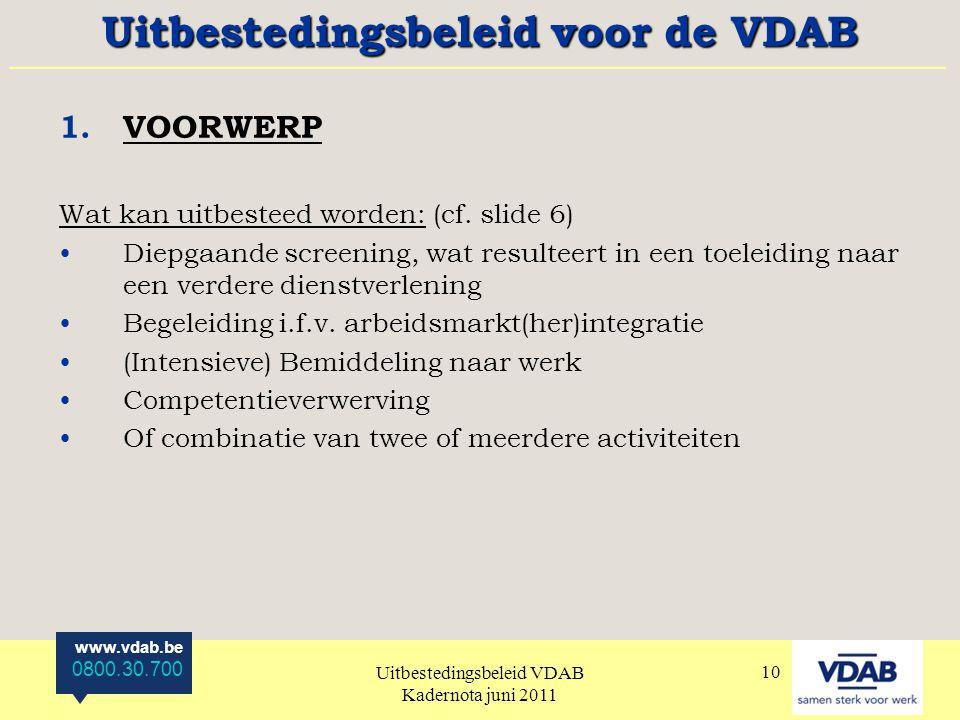 www.vdab.be 0800.30.700 Uitbestedingsbeleid VDAB Kadernota juni 2011 10 1.VOORWERP Wat kan uitbesteed worden: (cf.