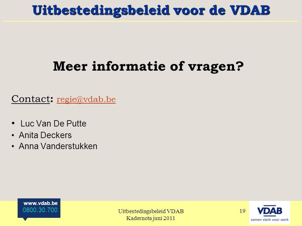 www.vdab.be 0800.30.700 Uitbestedingsbeleid VDAB Kadernota juni 2011 19 Meer informatie of vragen.