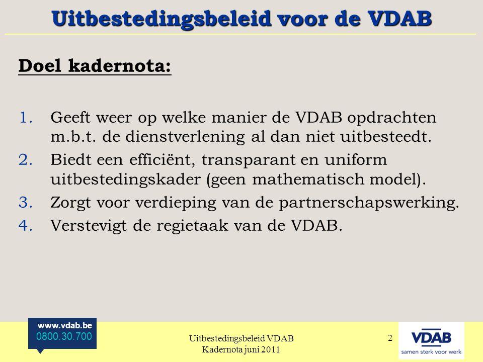 www.vdab.be 0800.30.700 Uitbestedingsbeleid VDAB Kadernota juni 2011 2 Doel kadernota: 1.Geeft weer op welke manier de VDAB opdrachten m.b.t.