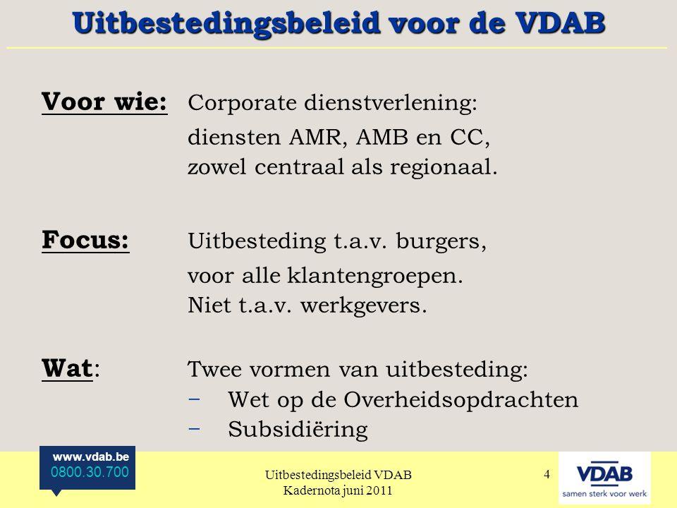 www.vdab.be 0800.30.700 Uitbestedingsbeleid VDAB Kadernota juni 2011 15 8.