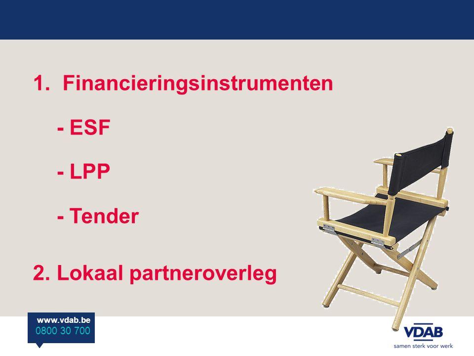 www.vdab.be 0800 30 700 www.vdab.be 0800.30.700 www.vdab.be 0800 30 700 1. Financieringsinstrumenten - ESF - LPP - Tender 2.Lokaal partneroverleg