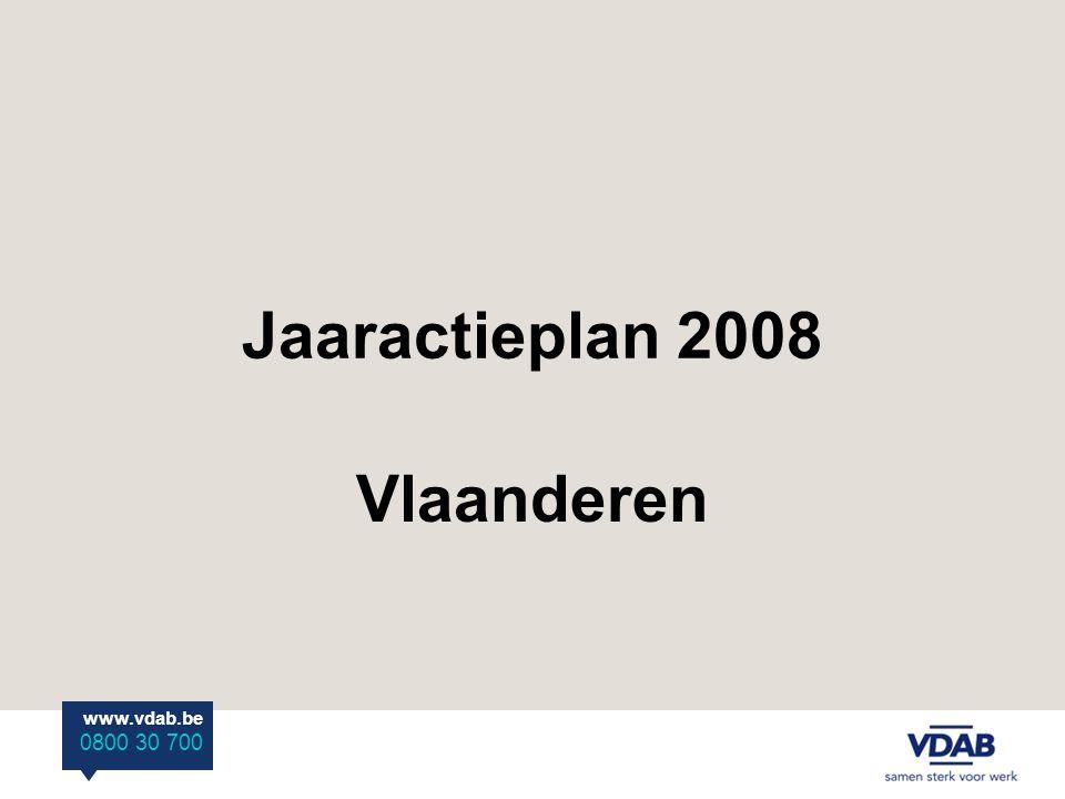 Jaaractieplan 2008 Vlaanderen www.vdab.be 0800 30 700