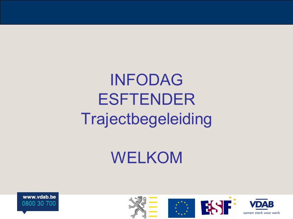 www.vdab.be 0800 30 700 INFODAG ESFTENDER Trajectbegeleiding WELKOM