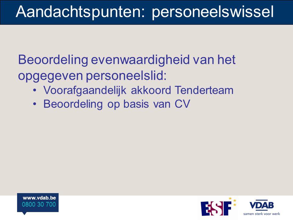 www.vdab.be 0800 30 700 Aandachtspunten: personeelswissel Beoordeling evenwaardigheid van het opgegeven personeelslid: Voorafgaandelijk akkoord Tenderteam Beoordeling op basis van CV