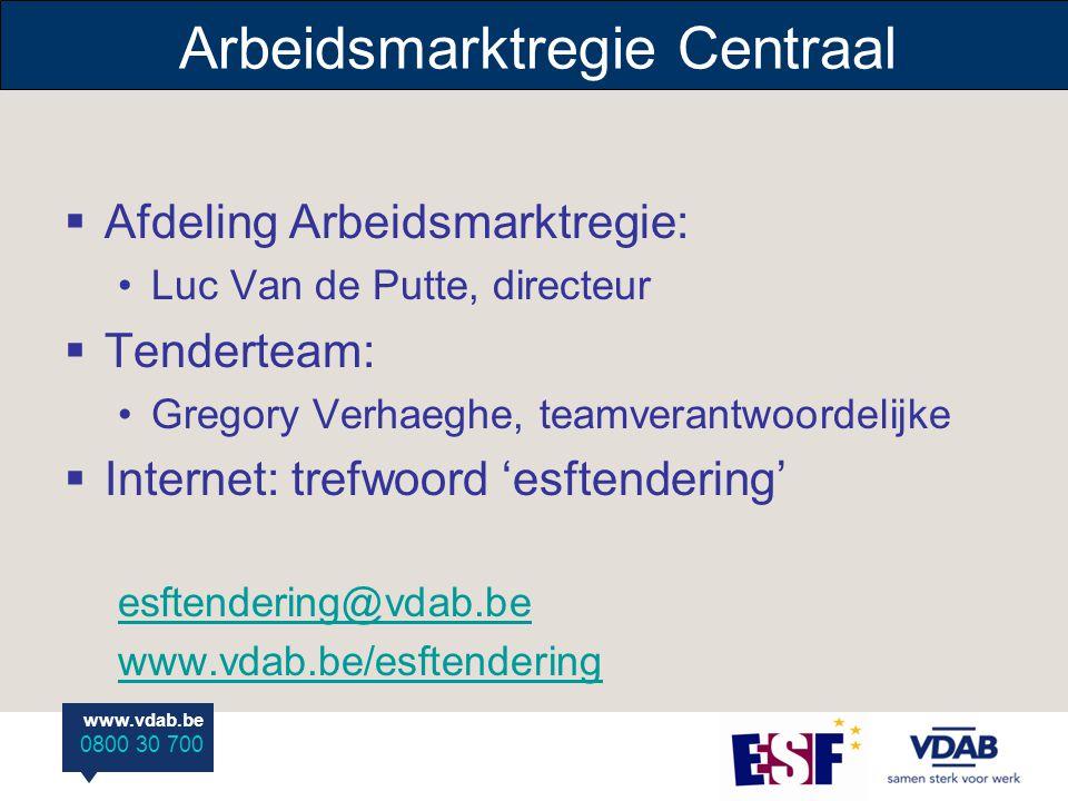 www.vdab.be 0800 30 700 Arbeidsmarktregie Centraal  Afdeling Arbeidsmarktregie: Luc Van de Putte, directeur  Tenderteam: Gregory Verhaeghe, teamvera