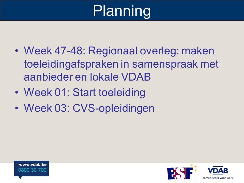 www.vdab.be 0800 30 700 Planning Week 47-48: Regionaal overleg: maken toeleidingafspraken in samenspraak met aanbieder en lokale VDAB Week 01: Start toeleiding Week 03: CVS-opleidingen