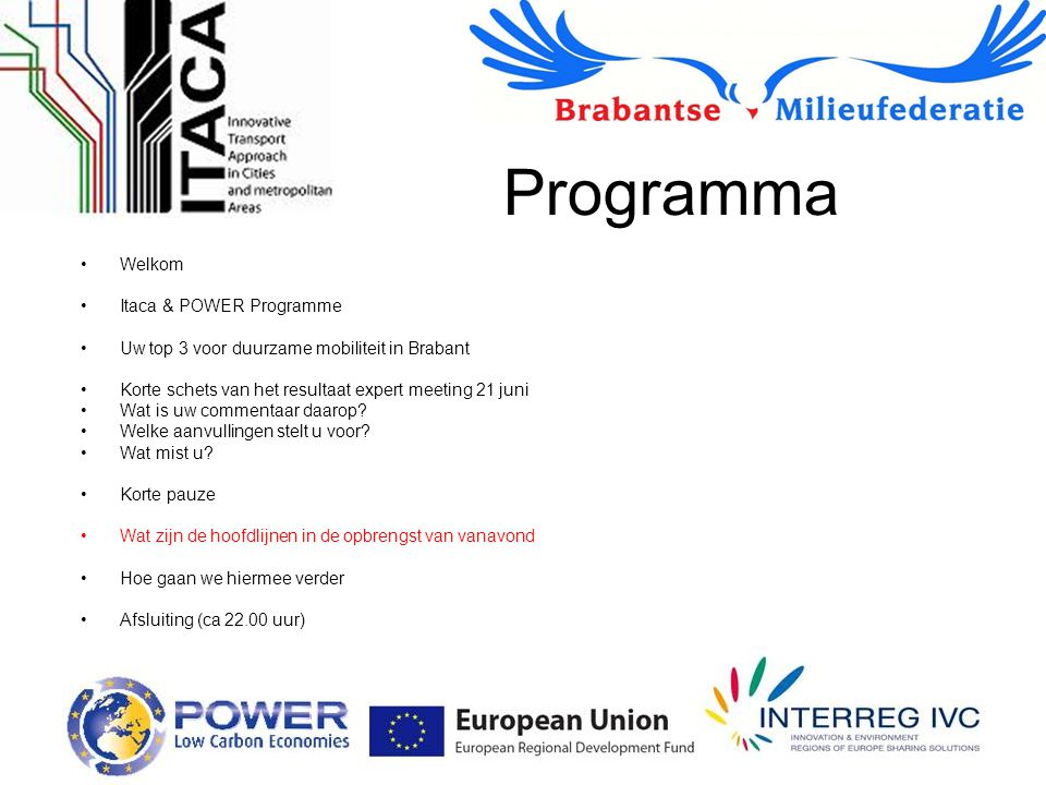 Programma Welkom Itaca & POWER Programme Uw top 3 voor duurzame mobiliteit in Brabant Korte schets van het resultaat expert meeting 21 juni Wat is uw