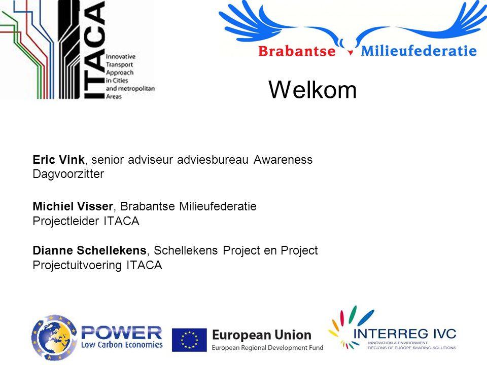 Welkom Eric Vink, senior adviseur adviesbureau Awareness Dagvoorzitter Michiel Visser, Brabantse Milieufederatie Projectleider ITACA Dianne Schellekens, Schellekens Project en Project Projectuitvoering ITACA